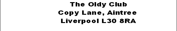 The Oldy Club         Copy Lane, Aintree          Liverpool L30 8RA